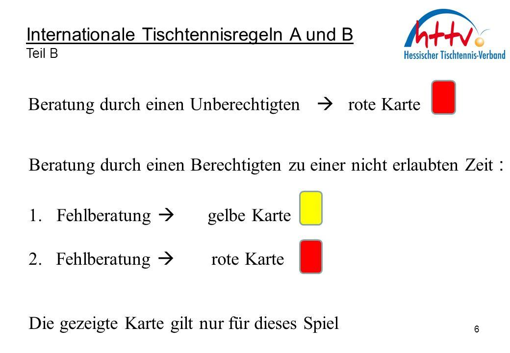 Internationale Tischtennisregeln A und B Teil B Beratung im Mannschaftswettbewerb  durch beliebige Personen, die am Spielraum (der Box) zugelassen sind  während der erlaubten Pausen (nicht mehr nach der Einspielzeit) 7