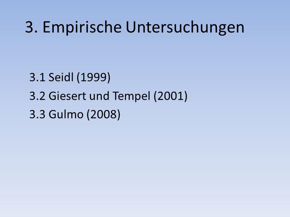 3. Empirische Untersuchungen 3.1 Seidl (1999) 3.2 Giesert und Tempel (2001) 3.3 Gulmo (2008)