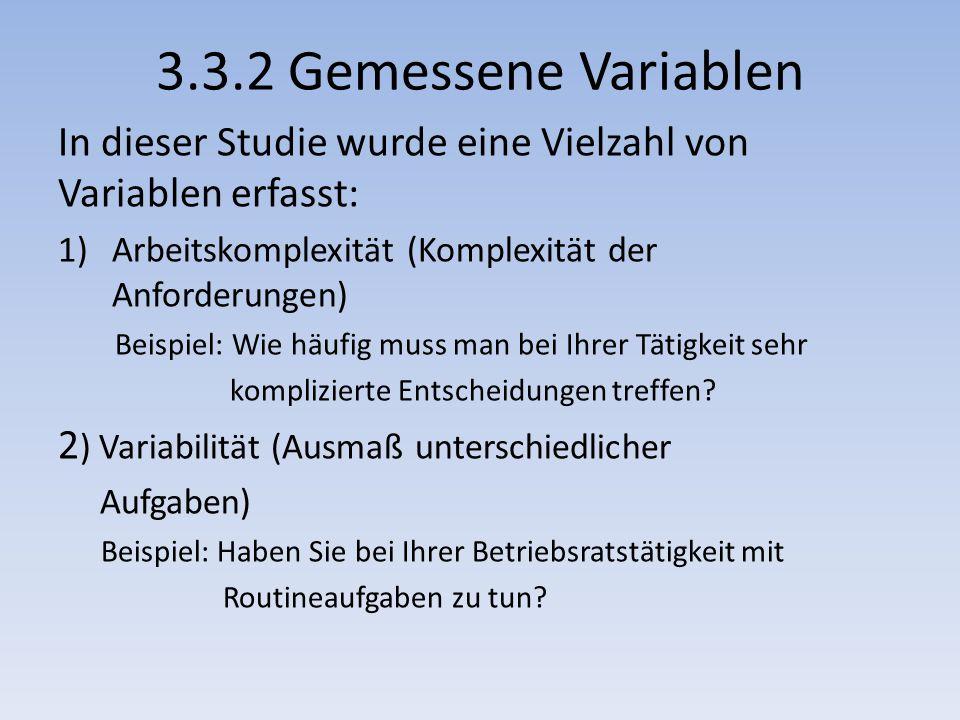 3.3.2 Gemessene Variablen In dieser Studie wurde eine Vielzahl von Variablen erfasst: 1)Arbeitskomplexität (Komplexität der Anforderungen) Beispiel: Wie häufig muss man bei Ihrer Tätigkeit sehr komplizierte Entscheidungen treffen.