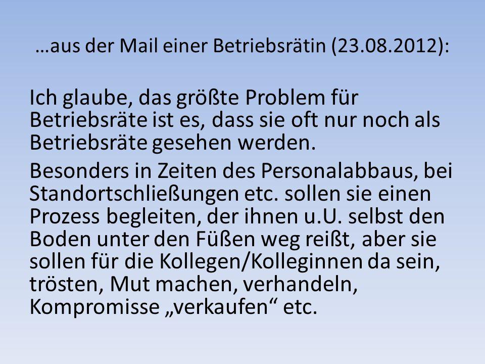 …aus der Mail einer Betriebsrätin (23.08.2012): Ich glaube, das größte Problem für Betriebsräte ist es, dass sie oft nur noch als Betriebsräte gesehen werden.