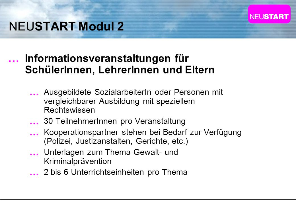 NEUSTART Modul 2 Informationsveranstaltungen für SchülerInnen, LehrerInnen und Eltern Ausgebildete SozialarbeiterIn oder Personen mit vergleichbarer A