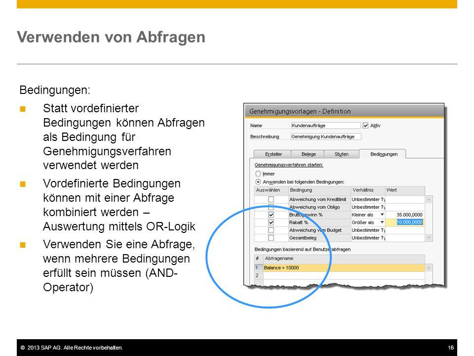 ©2013 SAP AG. Alle Rechte vorbehalten.16 Verwenden von Abfragen Bedingungen: Statt vordefinierter Bedingungen können Abfragen als Bedingung für Genehm