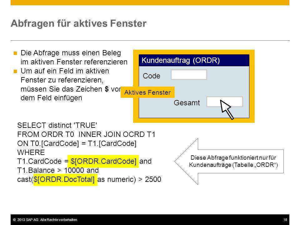 ©2013 SAP AG. Alle Rechte vorbehalten.18 Abfragen für aktives Fenster Die Abfrage muss einen Beleg im aktiven Fenster referenzieren Um auf ein Feld im