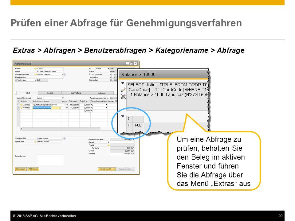 ©2013 SAP AG. Alle Rechte vorbehalten.20 Prüfen einer Abfrage für Genehmigungsverfahren Extras > Abfragen > Benutzerabfragen > Kategoriename > Abfrage
