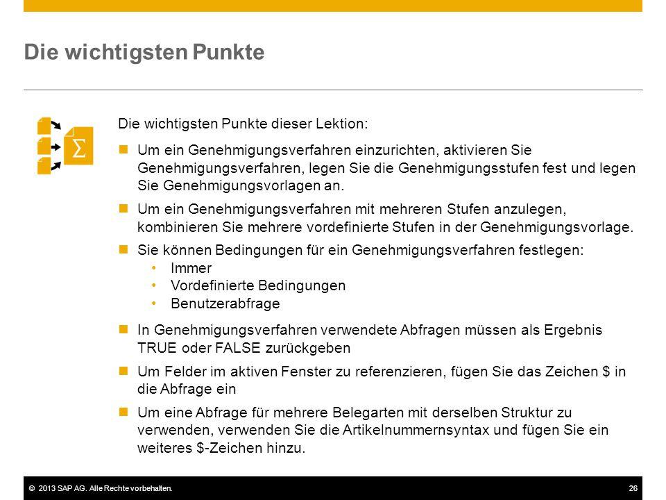 ©2013 SAP AG. Alle Rechte vorbehalten.26 Die wichtigsten Punkte Die wichtigsten Punkte dieser Lektion: Um ein Genehmigungsverfahren einzurichten, akti