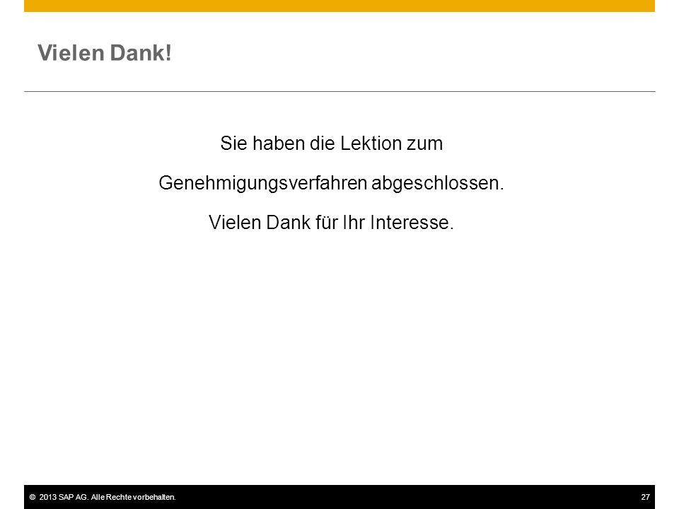 ©2013 SAP AG. Alle Rechte vorbehalten.27 Vielen Dank! Sie haben die Lektion zum Genehmigungsverfahren abgeschlossen. Vielen Dank für Ihr Interesse.