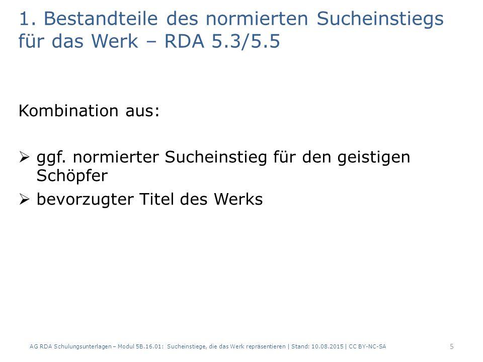 1. Bestandteile des normierten Sucheinstiegs für das Werk – RDA 5.3/5.5 Kombination aus:  ggf. normierter Sucheinstieg für den geistigen Schöpfer  b