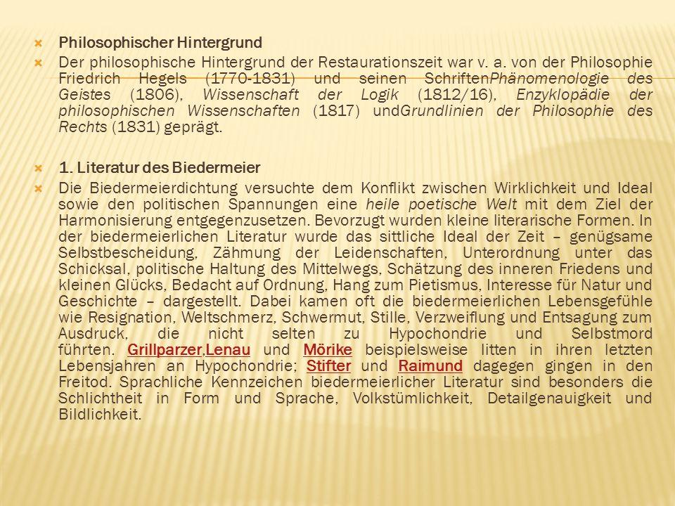  Philosophischer Hintergrund  Der philosophische Hintergrund der Restaurationszeit war v. a. von der Philosophie Friedrich Hegels (1770-1831) und se