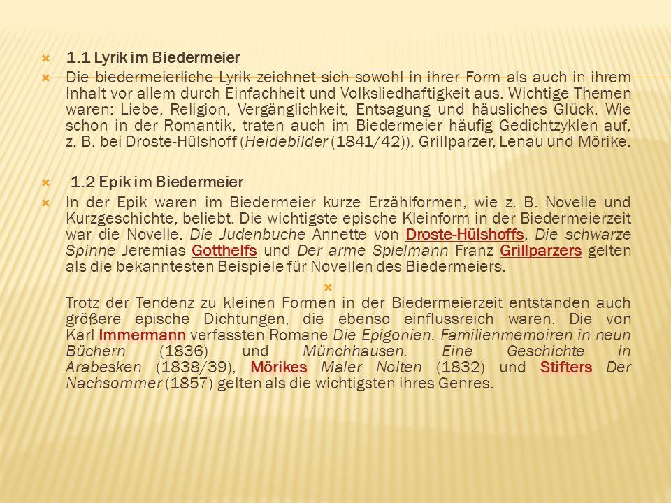  1.3 Biedermeierliches Drama  Die drei bedeutendsten Dramatiker des Biedermeier stammen aus Österreich: Grillparzer, der in der Tradition des Wiener Burgtheaters stand, und die beiden Volksbühnenautoren Nestroy und Raimund.