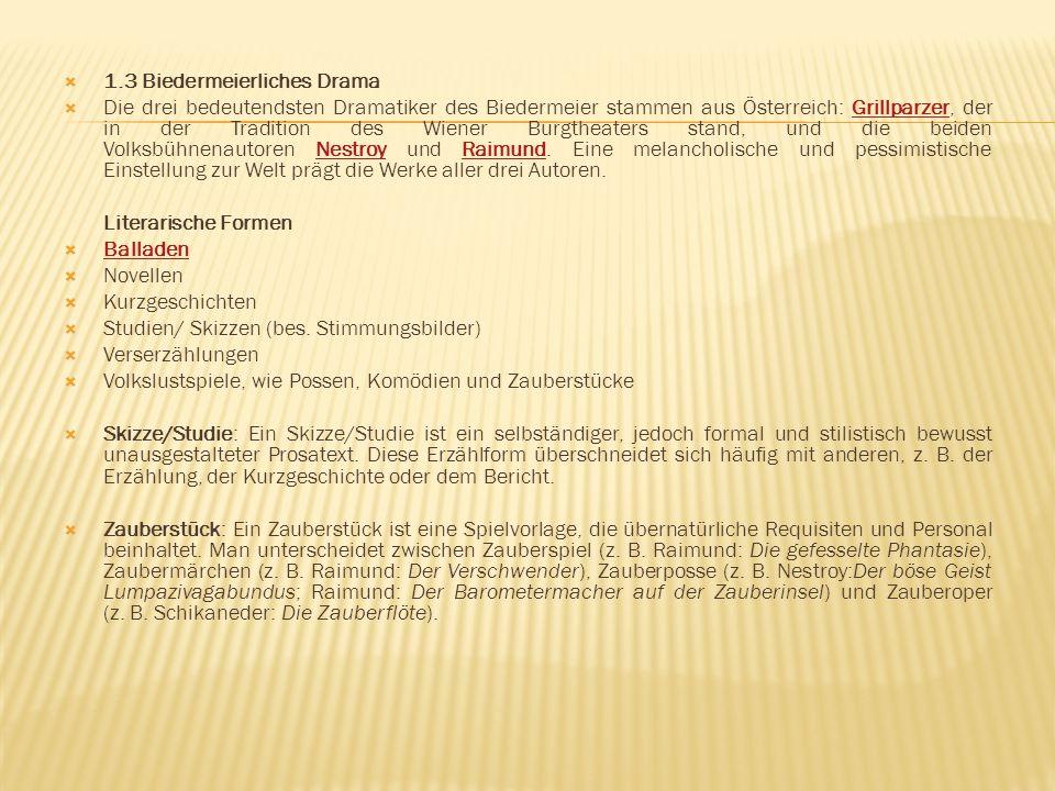  1.3 Biedermeierliches Drama  Die drei bedeutendsten Dramatiker des Biedermeier stammen aus Österreich: Grillparzer, der in der Tradition des Wiener