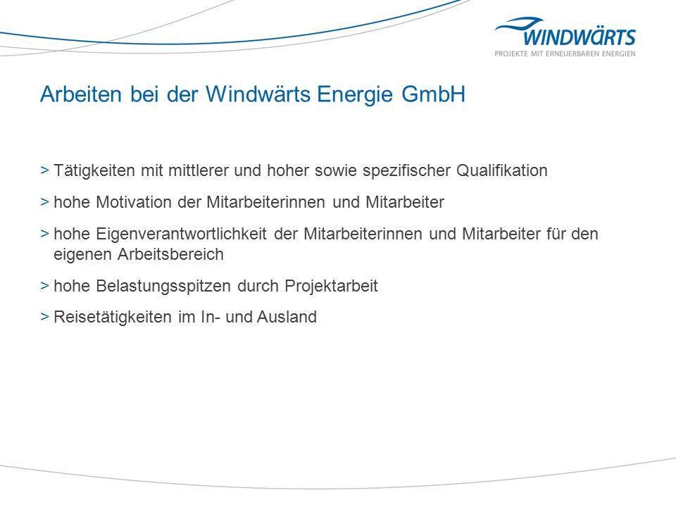 Mitarbeiterstruktur der Windwärts Energie GmbH >Mitarbeiterzahl in Deutschland Ende 2011: 113 (56 % Männer, 44 % Frauen) >Anteil an Akademikern: 67% >Durchschnittliche Unternehmenszugehörigkeit: 4,5 Jahre >Altersdurchschnitt: 38 Jahre >Mitarbeiter mit minderjährigen Kindern: 47 %