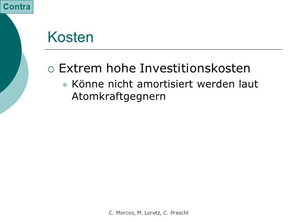 C. Morcos, M. Loretz, C. Praschl Kosten  Extrem hohe Investitionskosten Könne nicht amortisiert werden laut Atomkraftgegnern Contra