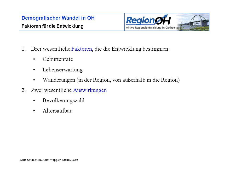 Kreis Ostholstein, Horst Weppler, Stand 2/2005 Demografischer Wandel in OH Faktoren für die Entwicklung 1.Drei wesentliche Faktoren, die die Entwicklu