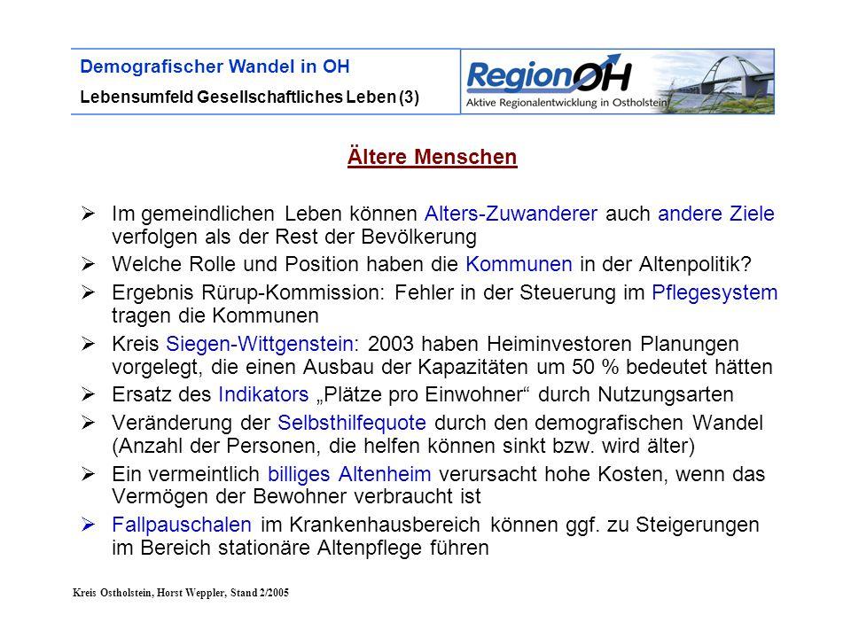 Kreis Ostholstein, Horst Weppler, Stand 2/2005 Demografischer Wandel in OH Lebensumfeld Gesellschaftliches Leben (3) Ältere Menschen  Im gemeindliche