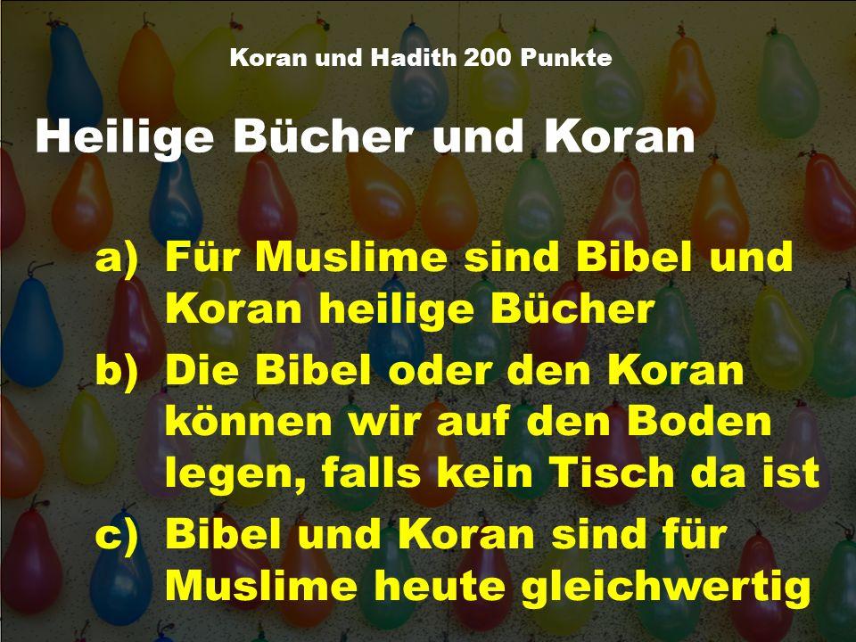 Heilige Bücher und Koran Koran und Hadith 200 Punkte a)Für Muslime sind Bibel und Koran heilige Bücher b)Die Bibel oder den Koran können wir auf den B