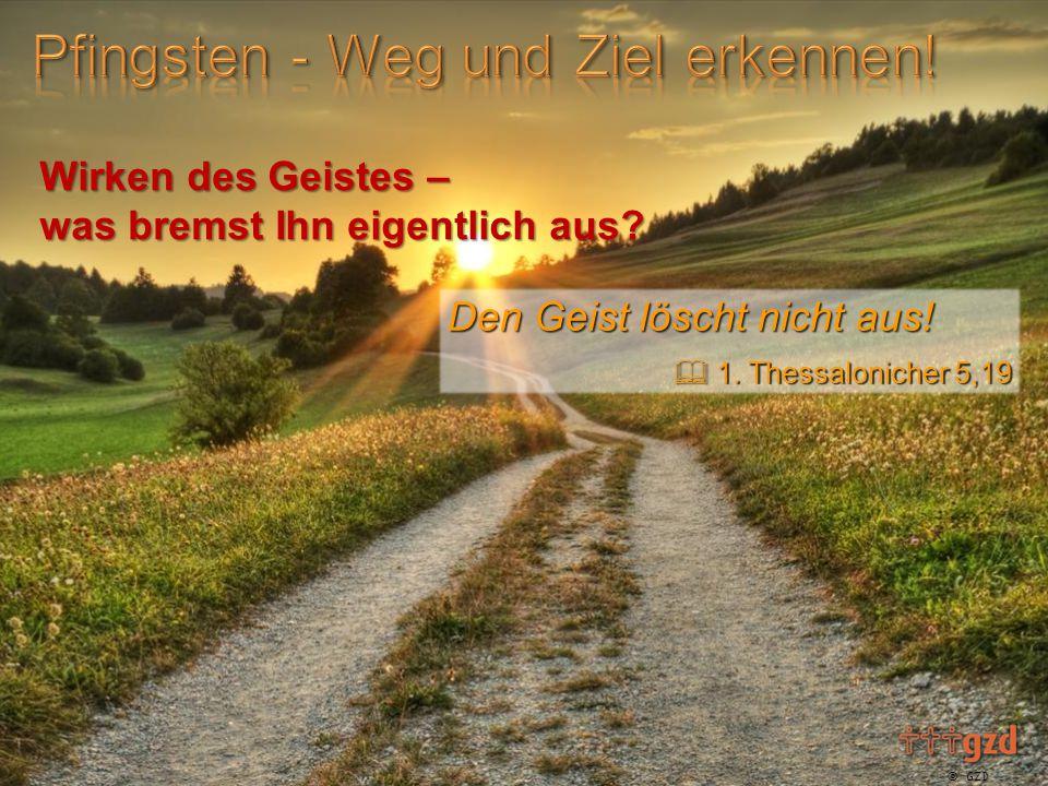  GZD 2015 Wirken des Geistes – was bremst Ihn eigentlich aus? Den Geist löscht nicht aus!  1. Thessalonicher 5,19