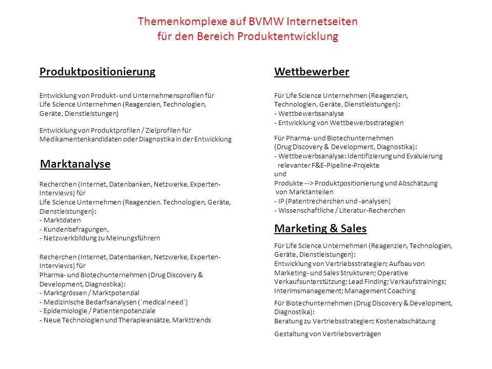 Themenkomplexe auf BVMW Internetseiten für den Bereich Finanzierung und Exit Finanzierung Finanzbewertung von oder Marktpotenzialanalysen zu F&E-Projekten zur Unterstützung bei der Finanzierung Unterstützung bei der Erstellung von Finanz- und Businessplänen Unterstützung bei Unternehmenspräsentationen Strukturierung Finanzierungsrunden Vermittlung und Begleitung bei der Ansprache von Investoren Kaufmännische Begleitung (Interims-Management) der Unternehmen Vorbereitung und Unterstützung bei der Zusammenstellung relevanter Unterlagen (Data Room) Unterstützung bei der Beantragung von Fördermitteln Gestaltung und Prüfung von Finanzierungsverträgen (Darlehen, stille Beteiligung etc.) Rechtliche Begleitung der Verhandlungen mit Kapitalgebern Erstellung der Dokumente für Kapitalmaßnahmen (Kapitalerhöhung etc.) Trade Sale/IPO Identifizierung von Pharmaunternehmen für Trade Sale Finanzbewertung von oder Marktpotenzialanalysen zu F&E-Projekten zur Unterstützung bei Trade Sales Benchmarking` (Umsatz, Gewinn, Kosten, Margen, Erfolgsraten, Effizienz, Timelines) Unterstützung bei Unternehmenspräsentationen Strukturierung des Trade Sale Prozesses Vermittlung und Begleitung bei der Ansprache von Investoren/ Trade Sale Partnern Kaufmännische Begleitung (Interims-Management) der Unternehmen Unterstützung bei der Erstellung des Information Memorandums Vorbereitung und Unterstützung bei der Zusammenstellung relevanter Unterlagen (Data Room) gesellschaftsrechtliche Beratung bei vorbereitenden Umstrukturierungen und hinsichtlich Corporate Governance Due Diligence auf allen Gebieten des Wirtschaftsrechts und Koordination der Due Diligence im Ausland Wertpapierprospektgestaltung und Begleitung des Billigungsverfahrens bei der BaFin Beratung beim Abschluss des Übernahmevertrags mit den Konsortialbanken kapitalmarktrechtliche Beratung bzgl.