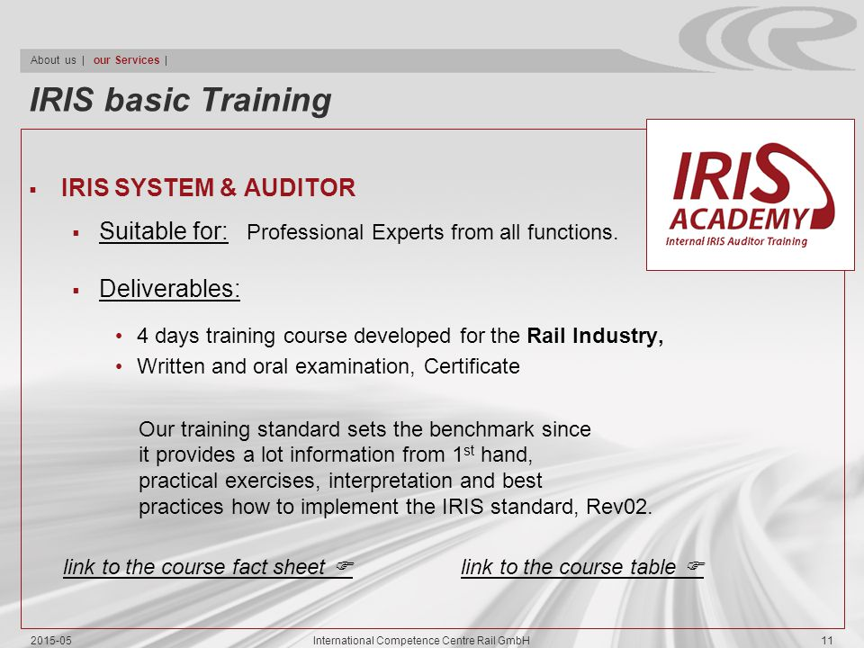 IRIS basic Training  IRIS SYSTEM & AUDITOR  Suitable for: Professional Experts from all functions.  Deliverables: 4 days training course developed