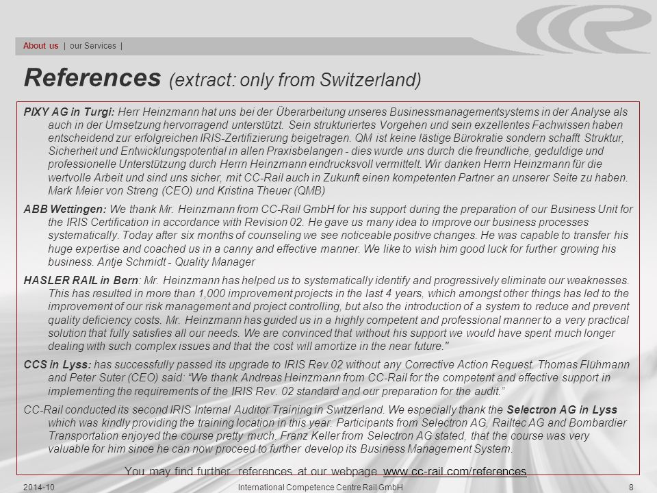 References (extract: only from Switzerland) PIXY AG in Turgi: Herr Heinzmann hat uns bei der Überarbeitung unseres Businessmanagementsystems in der An
