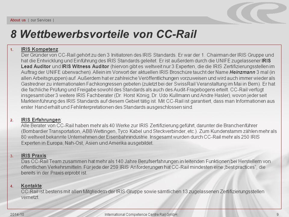 8 Wettbewerbsvorteile von CC-Rail 1. IRIS Kompetenz: Der Gründer von CC-Rail gehört zu den 3 Initiatoren des IRIS Standards. Er war der 1. Chairman de