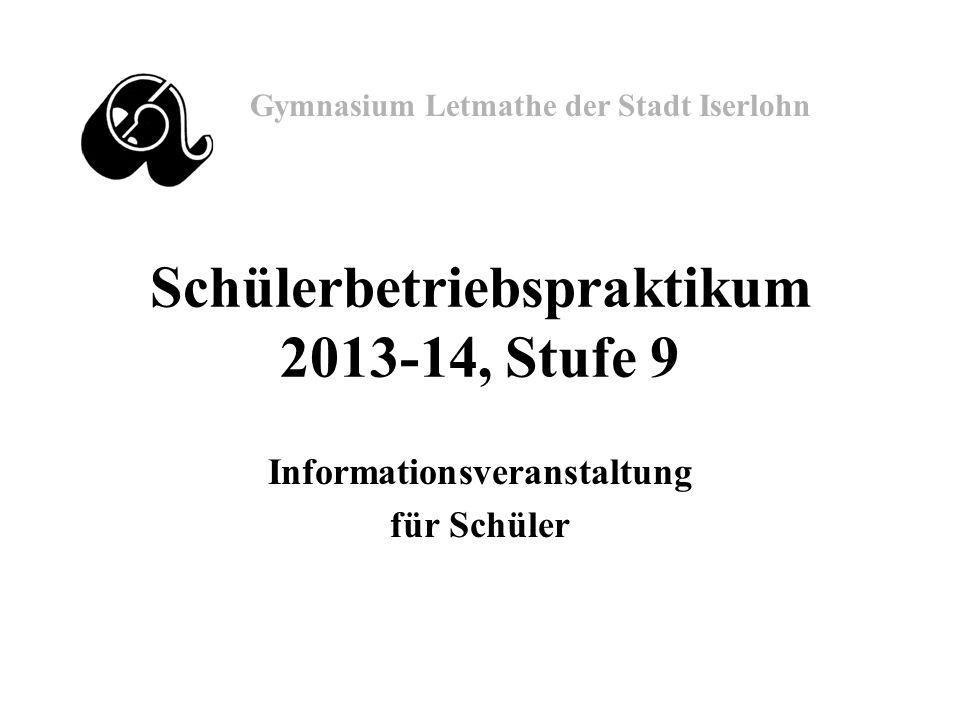 Gymnasium Letmathe der Stadt Iserlohn Schülerbetriebspraktikum 2013-14, Stufe 9 Informationsveranstaltung für Schüler