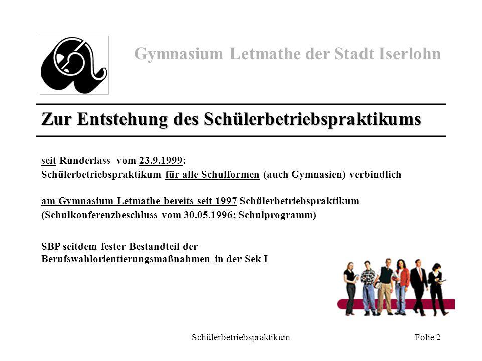 Gymnasium Letmathe der Stadt Iserlohn Schülerbetriebspraktikum Folie 2 seit Runderlass vom 23.9.1999: Schülerbetriebspraktikum für alle Schulformen (a
