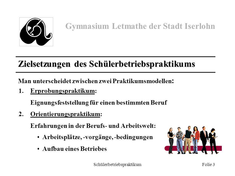 Gymnasium Letmathe der Stadt Iserlohn Schülerbetriebspraktikum Folie 3 Zielsetzungen des Schülerbetriebspraktikums Man unterscheidet zwischen zwei Pra