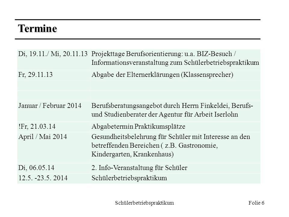 Schülerbetriebspraktikum Folie 6 Termine Di, 19.11./ Mi, 20.11.13Projekttage Berufsorientierung: u.a. BIZ-Besuch / Informationsveranstaltung zum Schül