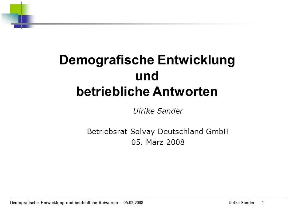 Demografische Entwicklung und betriebliche Antworten – 05.03.2008 Ulrike Sander1 Demografische Entwicklung und betriebliche Antworten Ulrike Sander Be