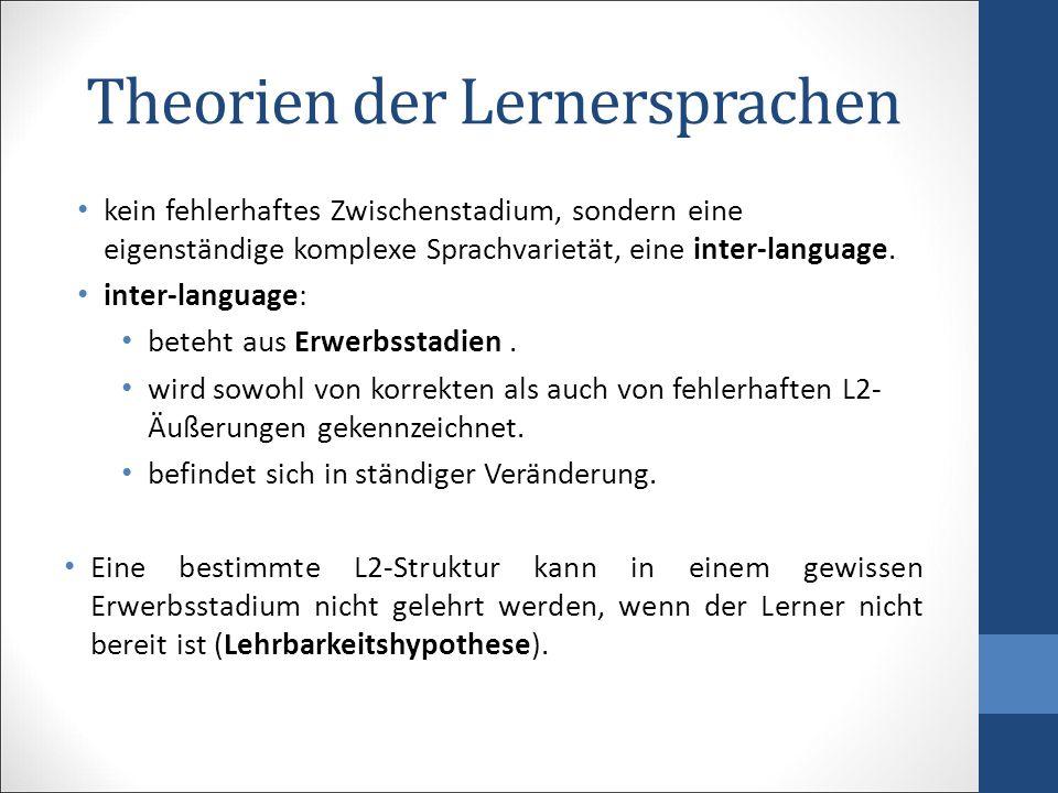 Theorien der Lernersprachen kein fehlerhaftes Zwischenstadium, sondern eine eigenständige komplexe Sprachvarietät, eine inter-language. inter-language