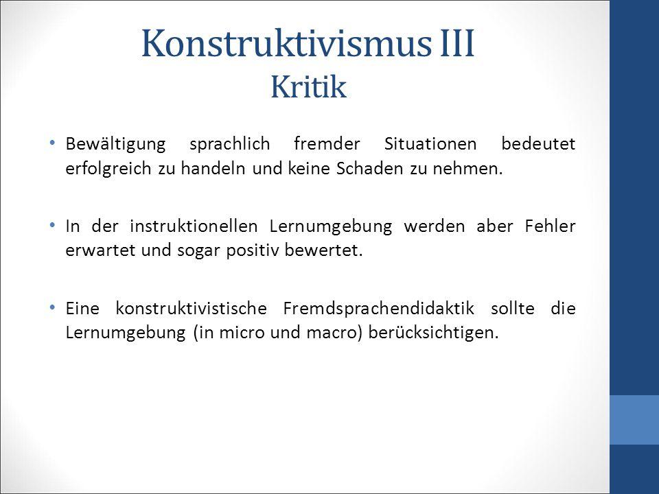 Konstruktivismus III Kritik Bewältigung sprachlich fremder Situationen bedeutet erfolgreich zu handeln und keine Schaden zu nehmen. In der instruktion
