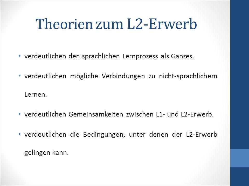 Theorien zum L2-Erwerb verdeutlichen den sprachlichen Lernprozess als Ganzes. verdeutlichen mögliche Verbindungen zu nicht-sprachlichem Lernen. verdeu