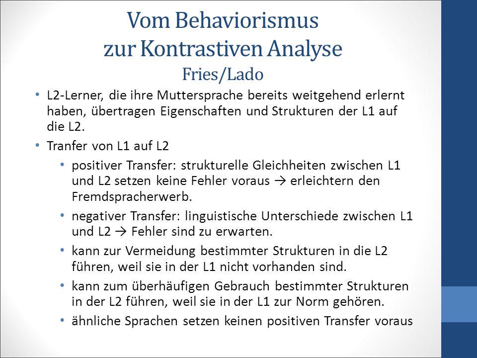 Vom Behaviorismus zur Kontrastiven Analyse Fries/Lado L2-Lerner, die ihre Muttersprache bereits weitgehend erlernt haben, übertragen Eigenschaften und