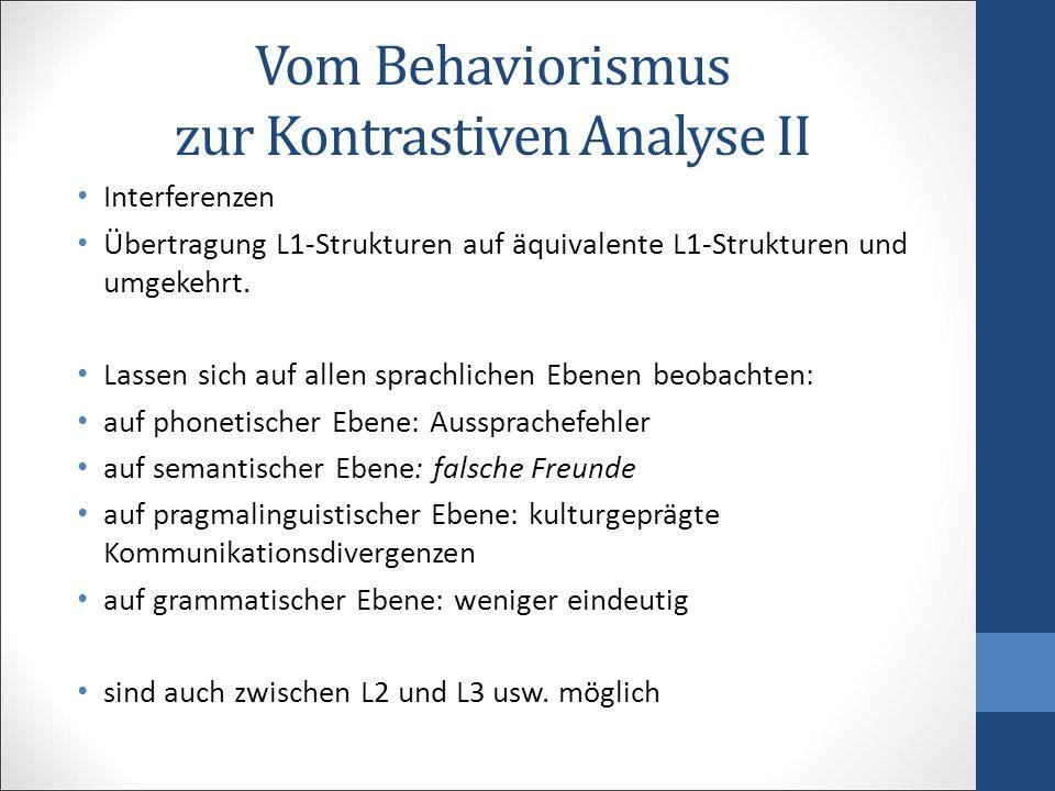 Vom Behaviorismus zur Kontrastiven Analyse II Interferenzen Übertragung L1-Strukturen auf äquivalente L1-Strukturen und umgekehrt. Lassen sich auf all