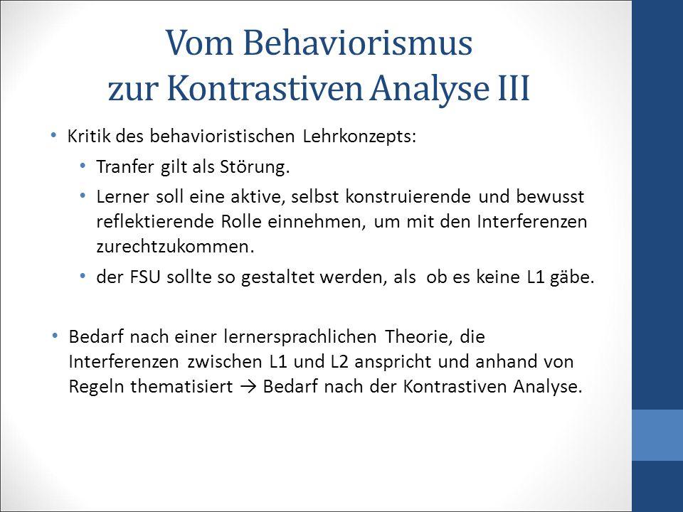 Vom Behaviorismus zur Kontrastiven Analyse III Kritik des behavioristischen Lehrkonzepts: Tranfer gilt als Störung. Lerner soll eine aktive, selbst ko