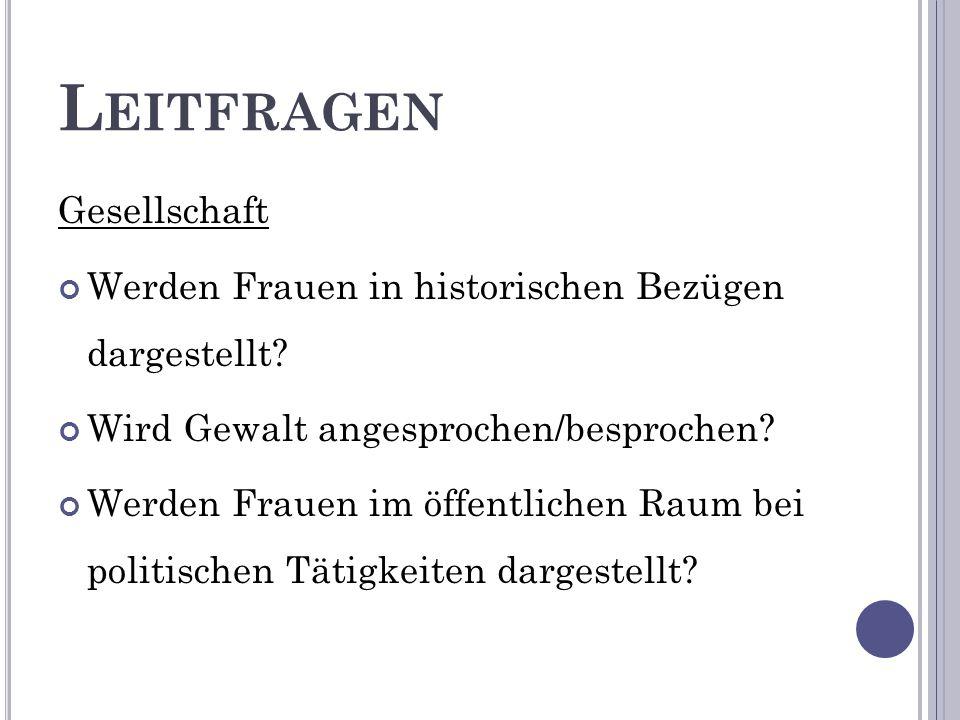 L EITFRAGEN Gesellschaft Werden Frauen in historischen Bezügen dargestellt.