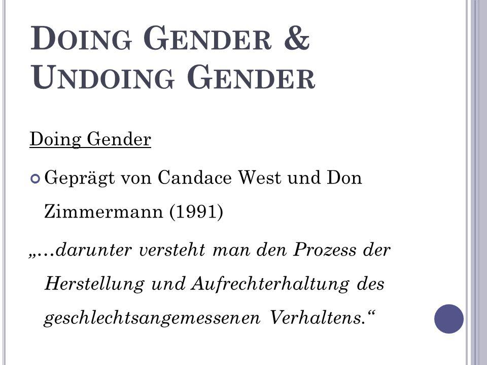 """D OING G ENDER & U NDOING G ENDER Doing Gender Geprägt von Candace West und Don Zimmermann (1991) """"…darunter versteht man den Prozess der Herstellung und Aufrechterhaltung des geschlechtsangemessenen Verhaltens."""