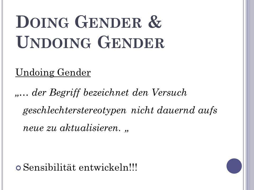 """D OING G ENDER & U NDOING G ENDER Undoing Gender """"… der Begriff bezeichnet den Versuch geschlechterstereotypen nicht dauernd aufs neue zu aktualisieren."""