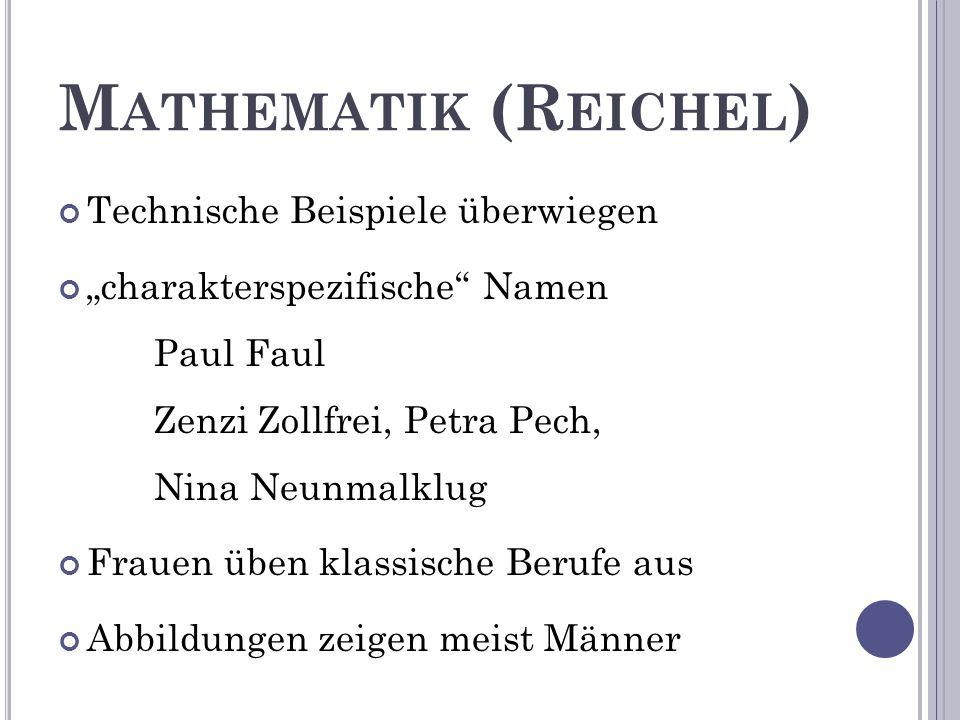"""M ATHEMATIK (R EICHEL ) Technische Beispiele überwiegen """"charakterspezifische Namen Paul Faul Zenzi Zollfrei, Petra Pech, Nina Neunmalklug Frauen üben klassische Berufe aus Abbildungen zeigen meist Männer"""