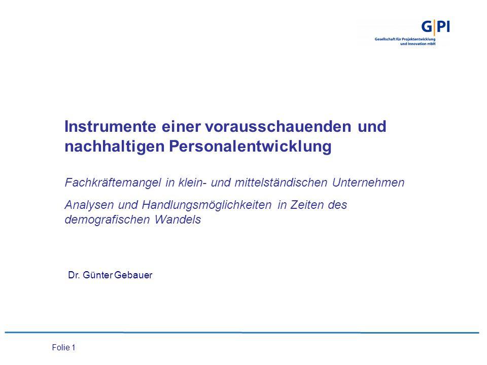 Folie 1 Instrumente einer vorausschauenden und nachhaltigen Personalentwicklung Fachkräftemangel in klein- und mittelständischen Unternehmen Analysen und Handlungsmöglichkeiten in Zeiten des demografischen Wandels Dr.