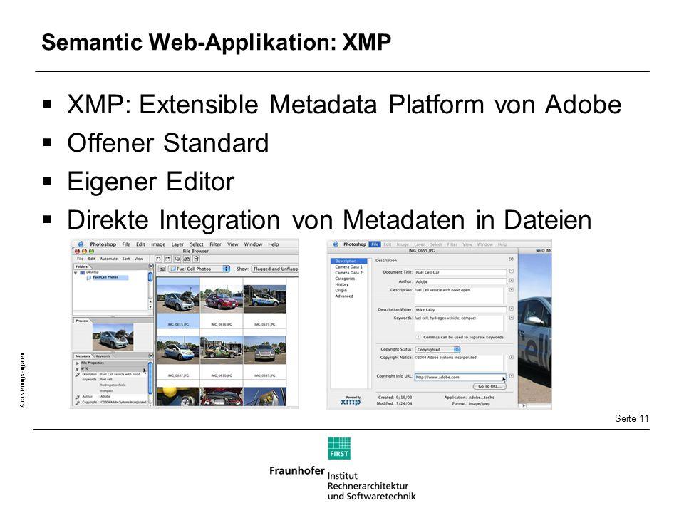 Seite 11 Archivierungsangaben Semantic Web-Applikation: XMP  XMP: Extensible Metadata Platform von Adobe  Offener Standard  Eigener Editor  Direkte Integration von Metadaten in Dateien