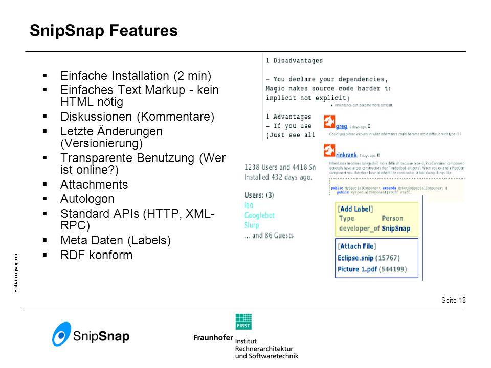 Seite 18 Archivierungsangaben SnipSnap Features  Einfache Installation (2 min)  Einfaches Text Markup - kein HTML nötig  Diskussionen (Kommentare)  Letzte Änderungen (Versionierung)  Transparente Benutzung (Wer ist online )  Attachments  Autologon  Standard APIs (HTTP, XML- RPC)  Meta Daten (Labels)  RDF konform