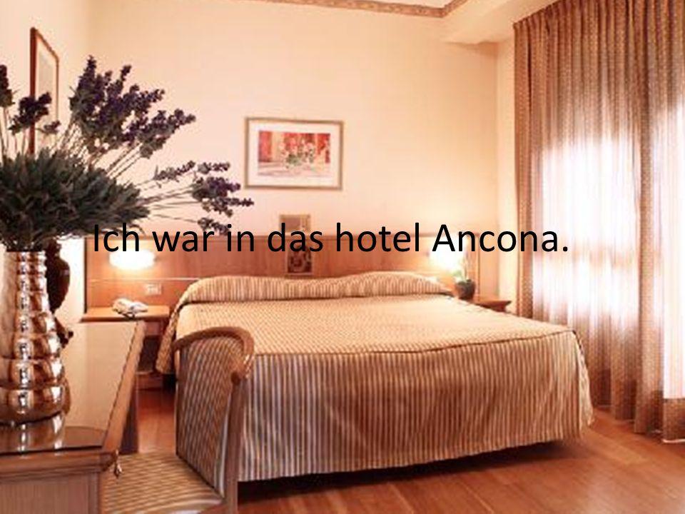 Ich war in das hotel Ancona.