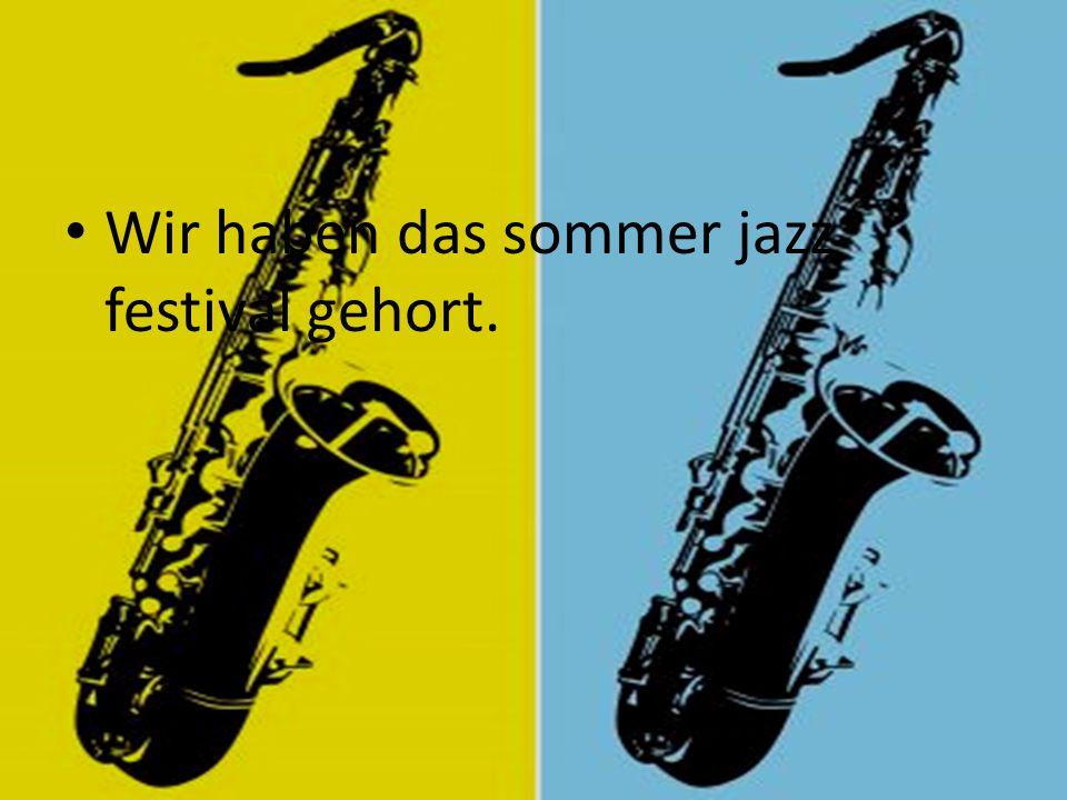 Wir haben das sommer jazz festival gehort.