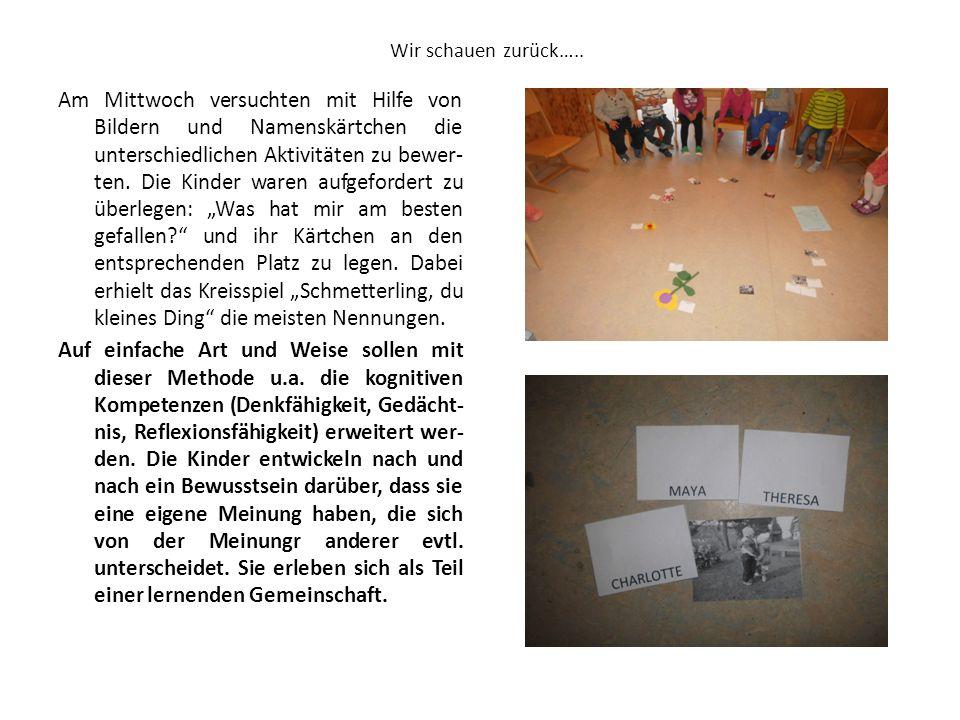Wir schauen zurück….. Am Mittwoch versuchten mit Hilfe von Bildern und Namenskärtchen die unterschiedlichen Aktivitäten zu bewer- ten. Die Kinder ware