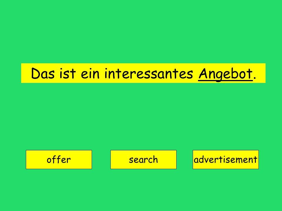 Das ist ein interessantes Angebot. offer searchadvertisement