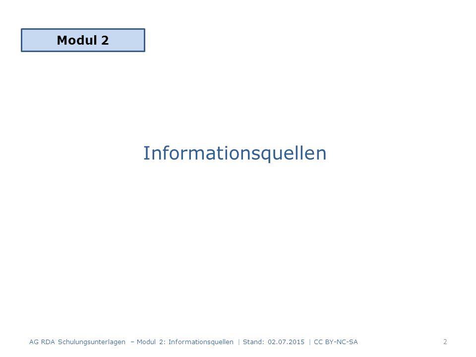 Informationsquellen Modul 2 2 AG RDA Schulungsunterlagen – Modul 2: Informationsquellen | Stand: 02.07.2015 | CC BY-NC-SA