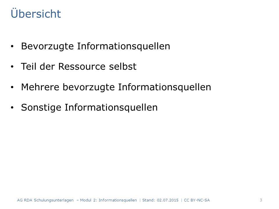 Übersicht Bevorzugte Informationsquellen Teil der Ressource selbst Mehrere bevorzugte Informationsquellen Sonstige Informationsquellen 3 AG RDA Schulungsunterlagen – Modul 2: Informationsquellen | Stand: 02.07.2015 | CC BY-NC-SA