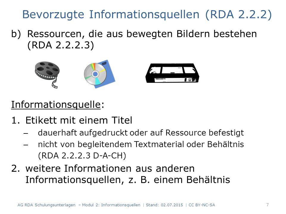 b)Ressourcen, die aus bewegten Bildern bestehen (RDA 2.2.2.3) Informationsquelle: 1.Etikett mit einem Titel – dauerhaft aufgedruckt oder auf Ressource befestigt – nicht von begleitendem Textmaterial oder Behältnis (RDA 2.2.2.3 D-A-CH) 2.weitere Informationen aus anderen Informationsquellen, z.