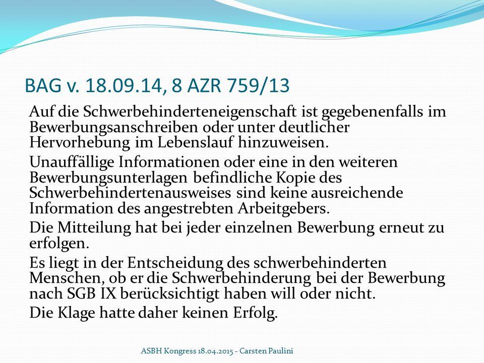 BAG v. 18.09.14, 8 AZR 759/13 Auf die Schwerbehinderteneigenschaft ist gegebenenfalls im Bewerbungsanschreiben oder unter deutlicher Hervorhebung im L